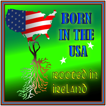 Born in the USA Rooted in Ireland