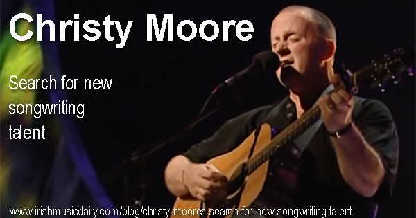 Christy Moore's search for new songwriting talent