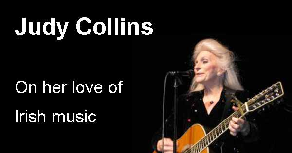 Judy Collins on her love of Irish music
