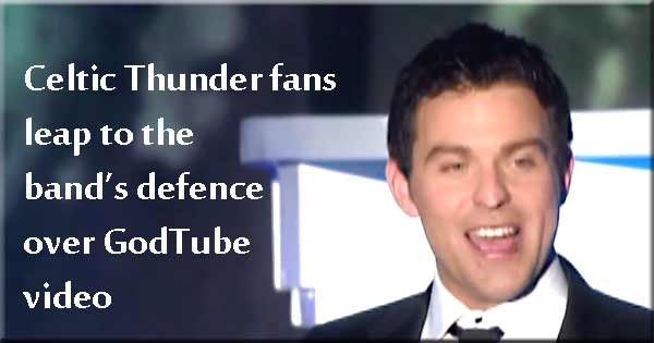 Celtic Thunder fans defend band over GodTube video