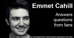 Emmet CAhill speaks to Irish Music Daily and answers questions from fans
